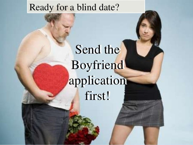 Ready for a blind date? Send The boyfriend application first