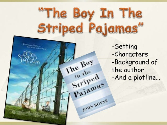 book report on the boy in The boy in the striped pyjamas 2006 bruno: this boy is the son of a nazi who becomes the director of auschwitz bruno is one of the two boys by the fence.