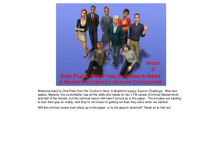 Welcome back to One Flew Over the Cuckoo's Nest: A Bradford Legacy Asylum Challenge. After twoweeks, Melanie, the controll...