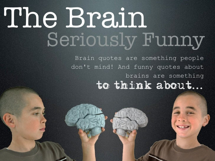 The Brain   Seriously Funny      Brain quotes are something people     don't mind! And funny quotes about                 ...