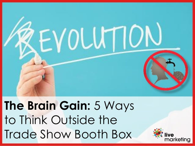 The Brain Gain: 5 Ways to Think Outside the Trade Show Booth Box