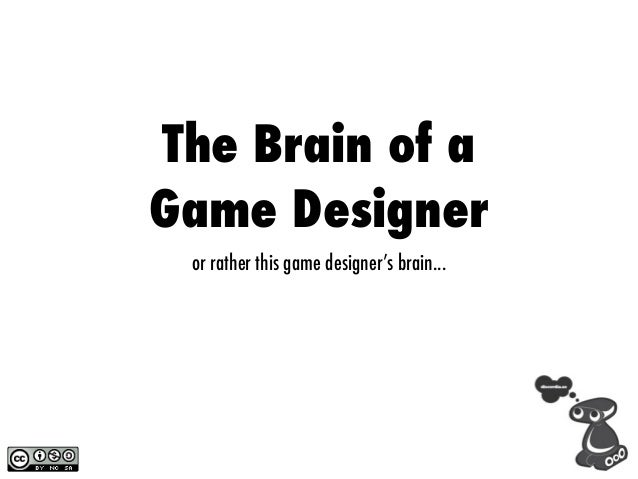 The Brain of aGame Designer or rather this game designer's brain...