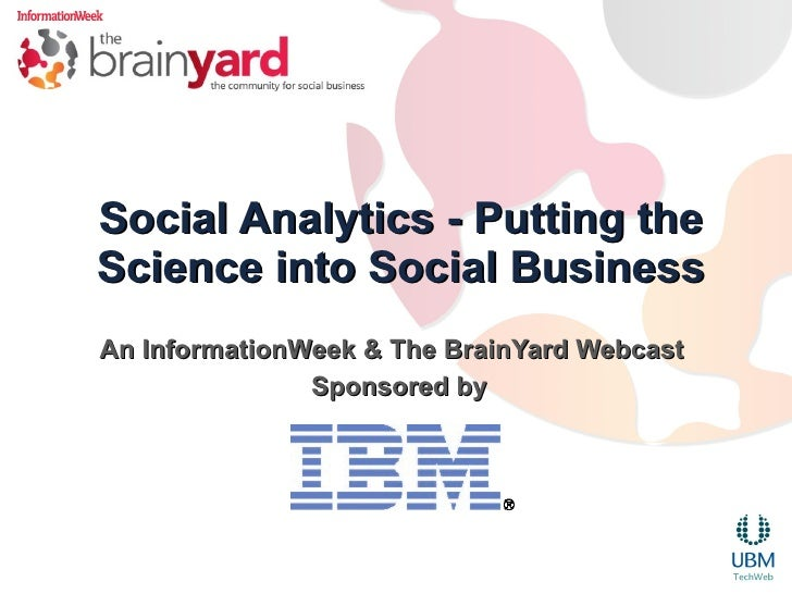 Social Analytics - Putting theScience into Social BusinessAn InformationWeek & The BrainYard Webcast               Sponsor...