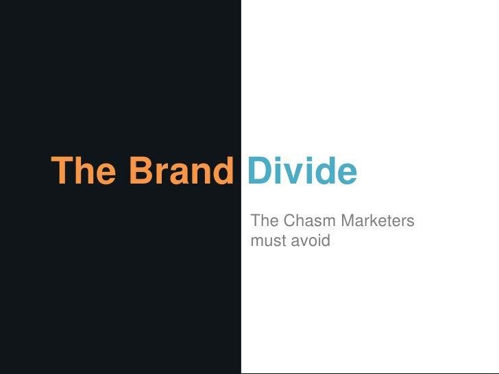 The Brand Divide          The Chasm Marketers          must avoid