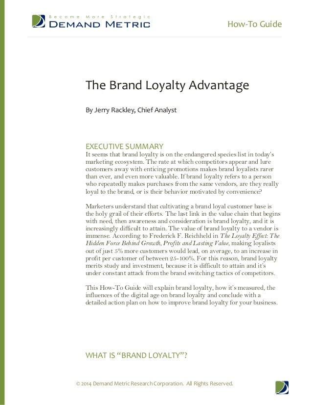 How-To Guide  © 2014 Demand Metric Research Corporation. All Rights Reserved.  The Brand Loyalty Advantage  By Jerry Rackl...