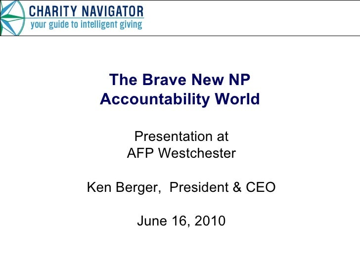 The Brave New NP Accountability World Presentation at AFP Westchester Ken Berger,  President & CEO June 16, 2010
