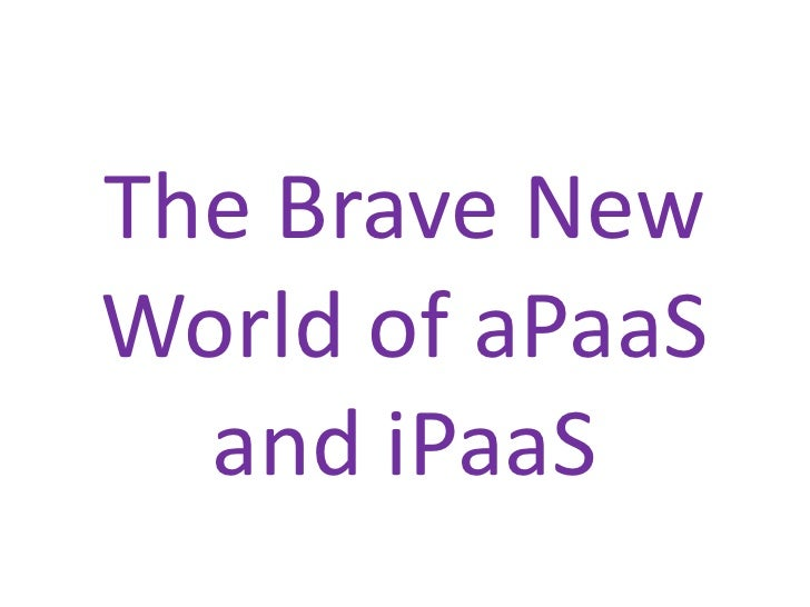 The Brave NewWorld of aPaaS  and iPaaS