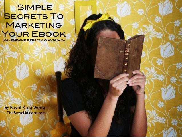 SimpleSecrets To MarketingYour Ebook{wHen|Where|How|Why|Who}                           tby Rayfil King Wong- TheBraveUnicor...