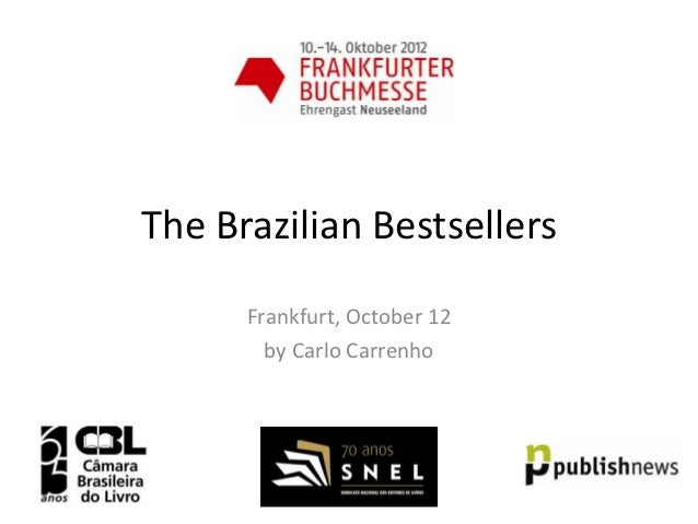The Brazilian Bestsellers      Frankfurt, October 12        by Carlo Carrenho