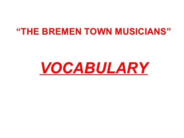 """ THE BREMEN TOWN MUSICIANS"" VOCABULARY"