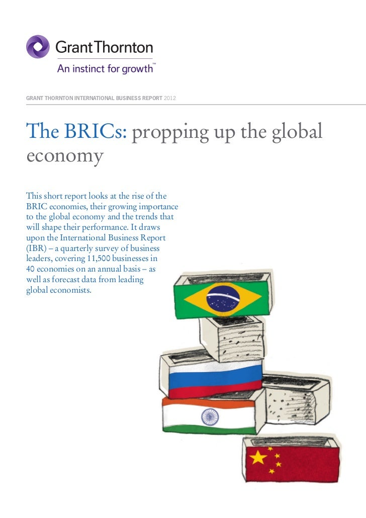 GRANT THORNTON INTERNATIONAL BUSINESS REPORT 2012The BRICs: propping up the globaleconomyThis short report looks at the ri...