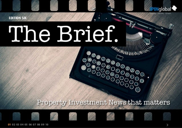 01 02 03 04 05 06 07 08 09 10 > The Brief. Property Investment News that matters EDITION SIX