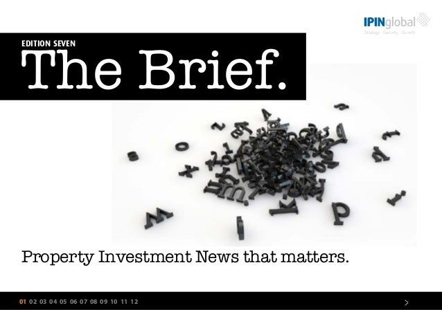 01 02 03 04 05 06 07 08 09 10 11 12 > The Brief. EDITION SEVEN Property Investment News that matters.