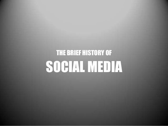 THE BRIEF HISTORY OF  SOCIAL MEDIA