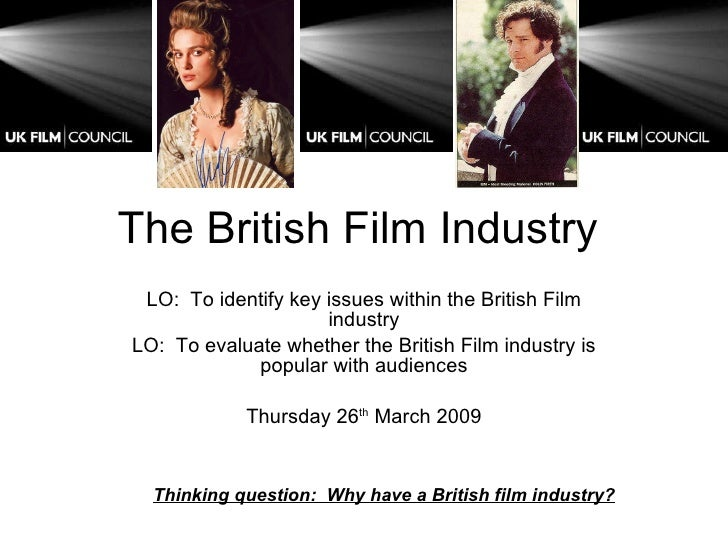 The British Film Industry  LO:  To identify key issues within the British Film industry LO:  To evaluate whether the Briti...