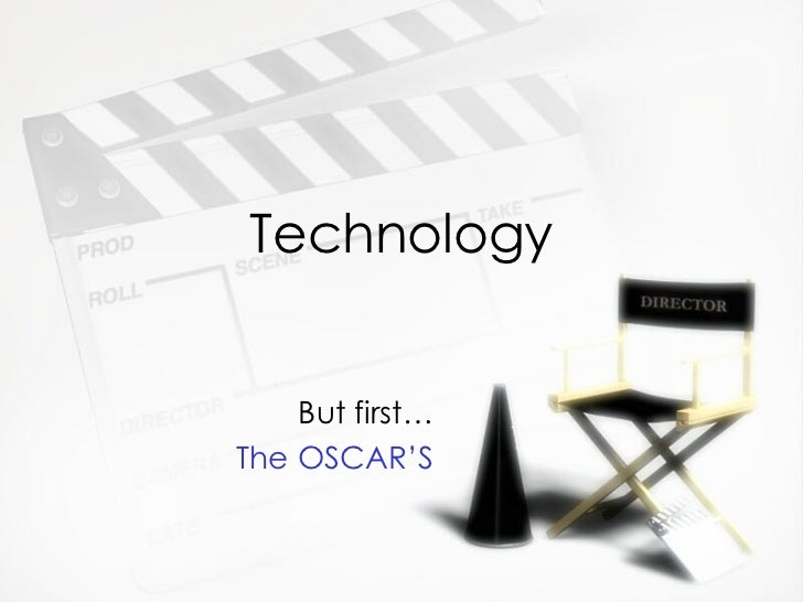 Technology But first… The OSCAR'S