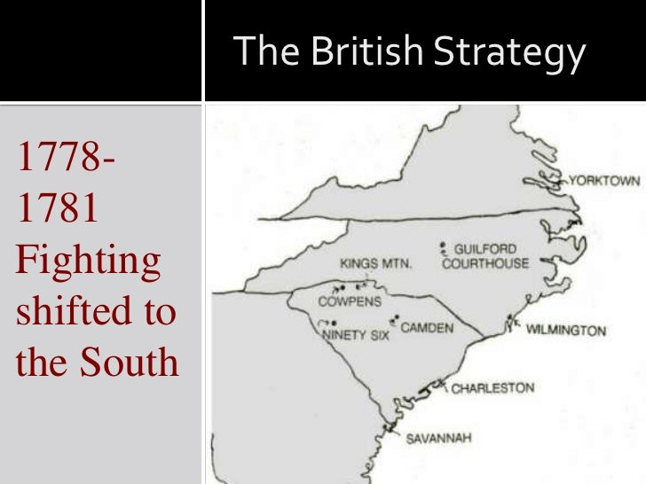 The British Strategy1778-1781Fightingshifted tothe South