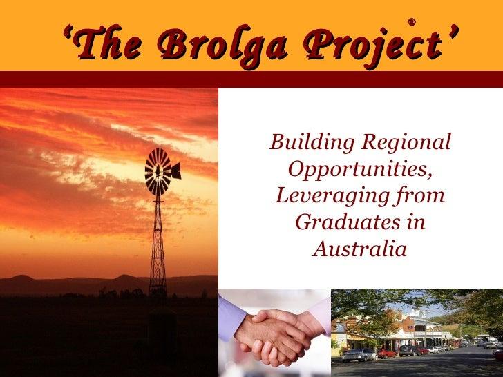 ' The Brolga Project'  Building Regional Opportunities, Leveraging from Graduates in Australia ®
