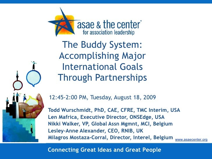 The Buddy System: Accomplishing Major International Goals Through Partnerships 12:45-2:00 PM, Tuesday, August 18, 2009 Tod...