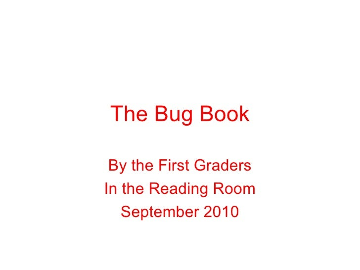 The Bug Book By the First Graders In the Reading Room September 2010