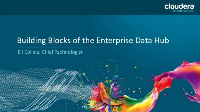 Cloudera Federal Forum 2014: The Building Blocks of the Enterprise Data Hub