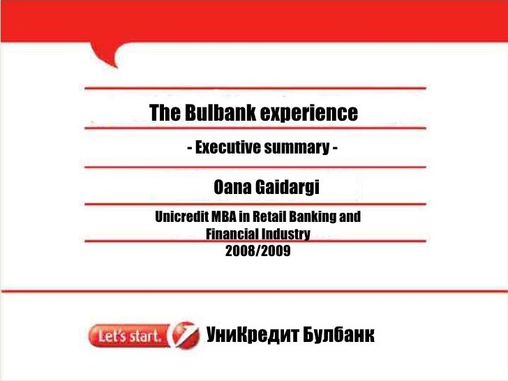 The Bulbank experience<br />- Executive summary - <br />Oana Gaidargi<br />Unicredit MBA in Retail Banking and <br />Finan...