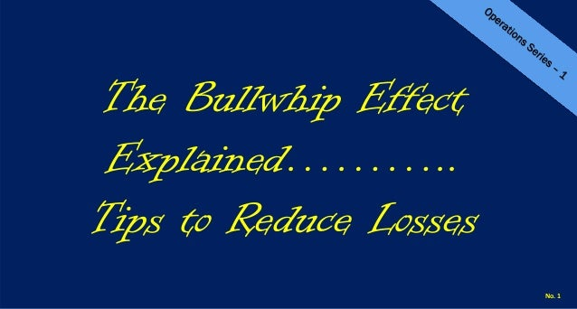 The Bullwhip Effect Explained……….. Tips to Reduce Losses No. 1