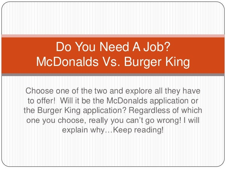 comparing mc donalds and burger king essay Comparing 10 foods – mcdonald's vs burger king mcdonalds and burger king mcdonald's world famous four patty beef burger has a total of 530 calories out.