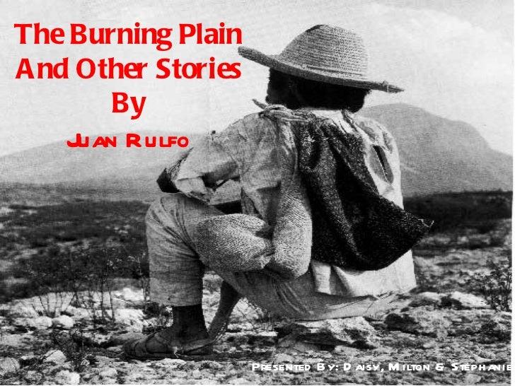 <ul>The Burning Plain And Other Stories By Juan Rulfo </ul><ul>Presented By: Daisy, Milton & Stephanie </ul>