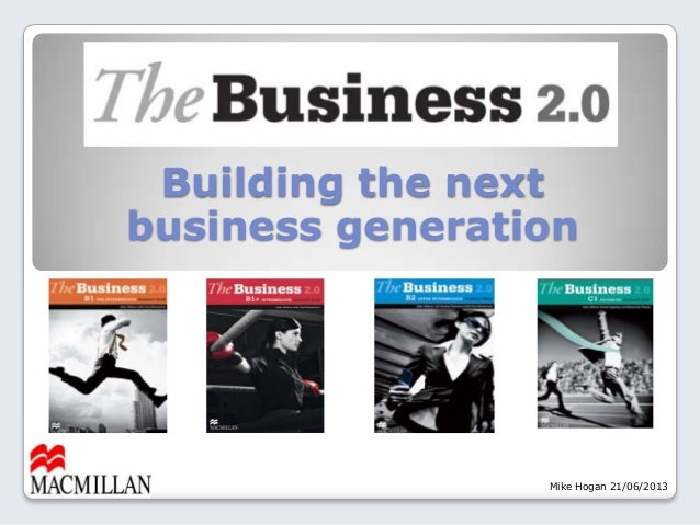 The Business 2.0. Building the next business generation. Mike Hogan