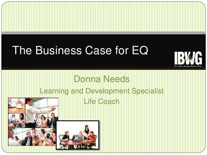 Donna Needs<br />Learning and Development Specialist<br />Life Coach<br />The Business Case for EQ<br />