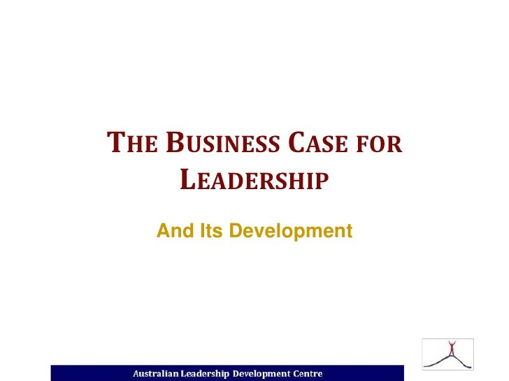 THE BUSINESS CASE FOR      LEADERSHIP    And Its Development