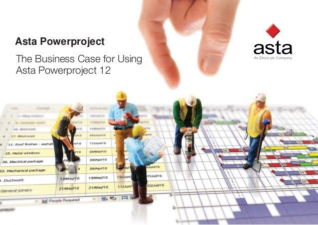 1 The Business Case for Using Asta Powerproject 11 www.astadev.com Asta Powerproject