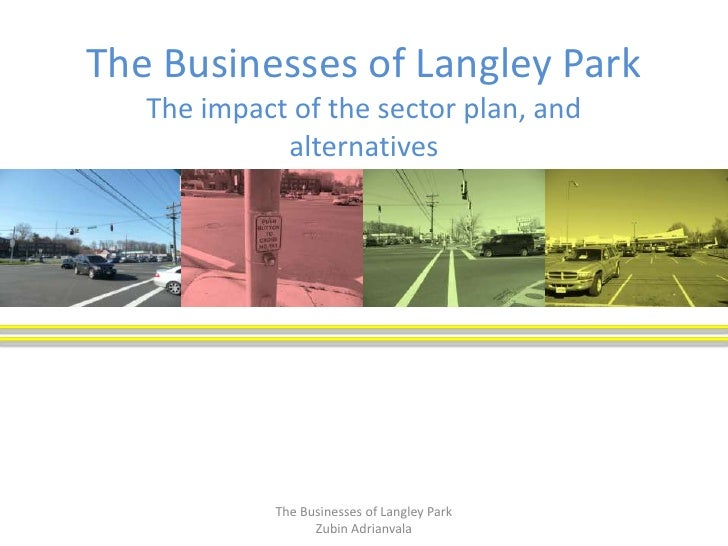 The Businesses of Langley Park   The impact of the sector plan, and             alternatives             The Businesses of...