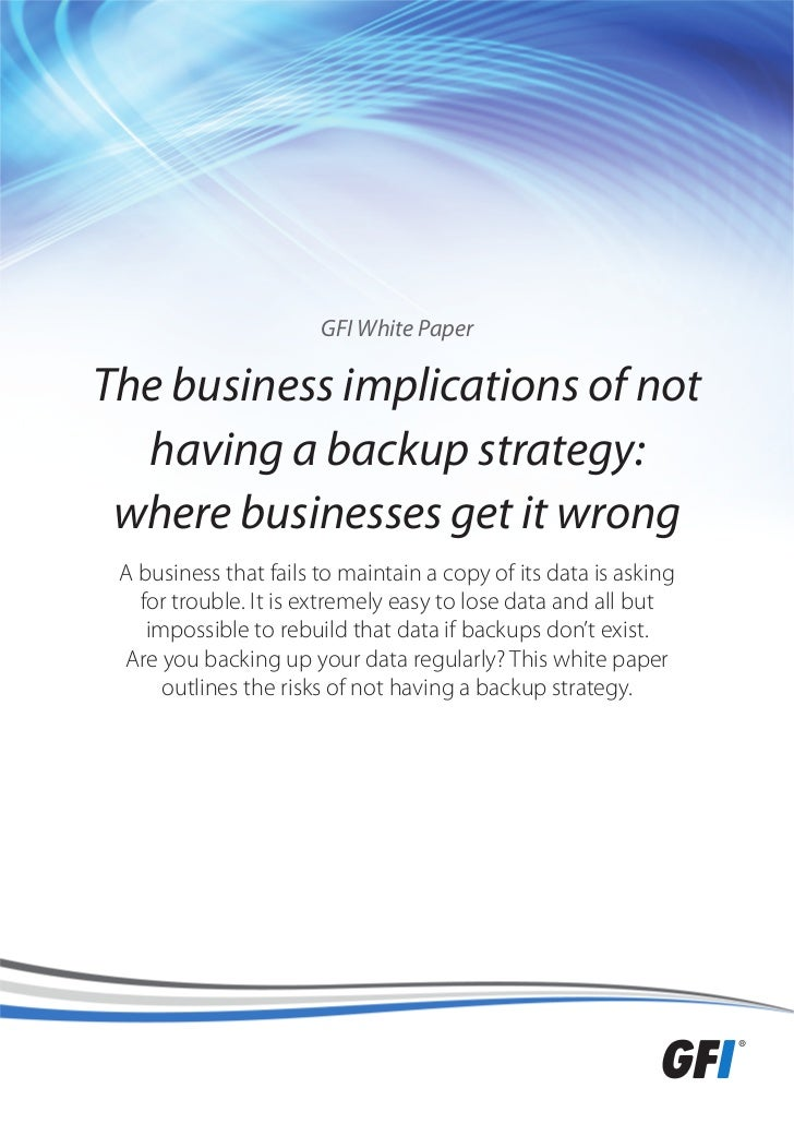 GFI White PaperThe business implications of not  having a backup strategy: where businesses get it wrong A business that f...