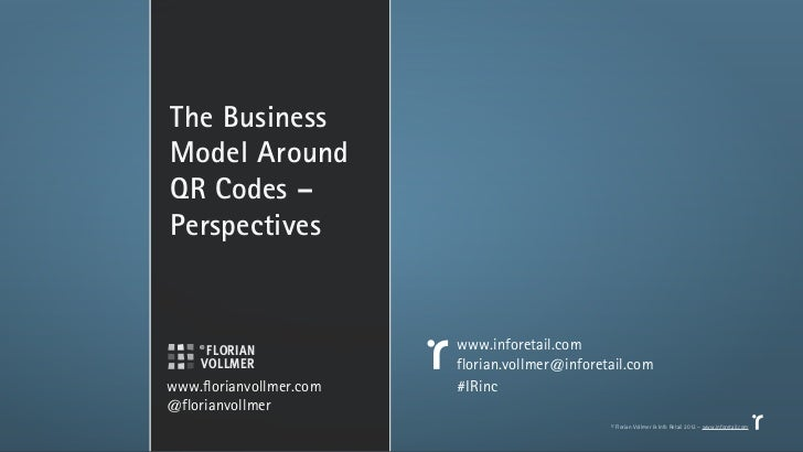 The BusinessModel AroundQR Codes –Perspectives                         www.inforetail.com                         florian....