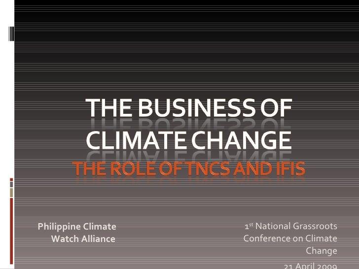 <ul><li>1 st  National Grassroots Conference on Climate Change </li></ul><ul><li>21 April 2009 </li></ul>Philippine Climat...