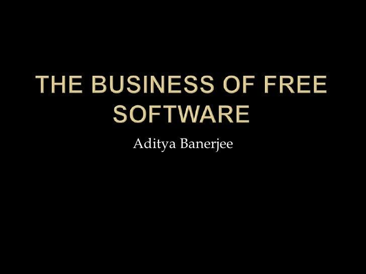 The Business of Free Software<br />Aditya Banerjee<br />