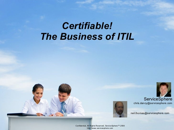 Certifiable! The Business of ITIL Confidential, All Rights Reserved, ServiceSphere™ 2008 http://www.servicesphere.com Serv...
