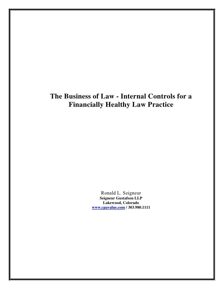 The Business of Law - Internal Controls for a      Financially Healthy Law Practice                      Ronald L. Seigneu...