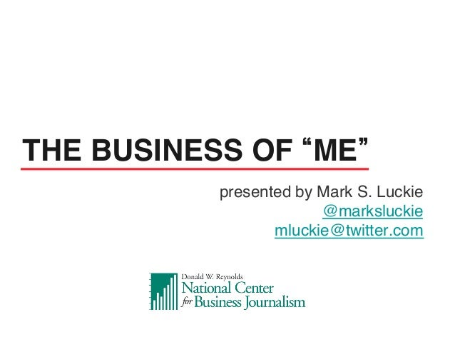 presented by Mark S. Luckie!@marksluckie!mluckie@twitter.com!!THE BUSINESS OF ME !