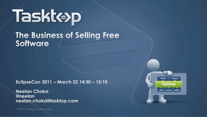 The Business of Selling Free Software<br />EclipseCon 2011 – March 22 14:30 – 15:10<br />NeelanChoksi<br />@neelan<br />ne...