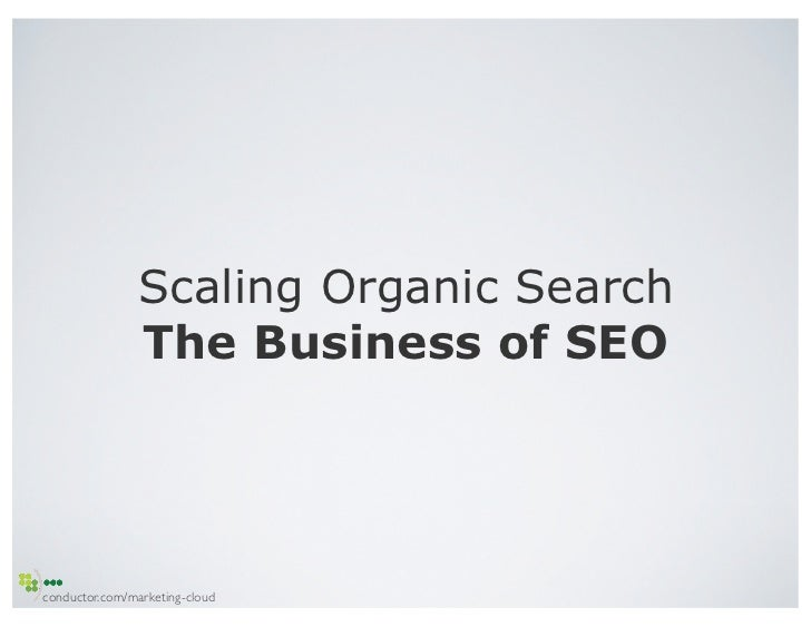 Scaling Organic Search                 The Business of SEOconductor.com/marketing-cloud