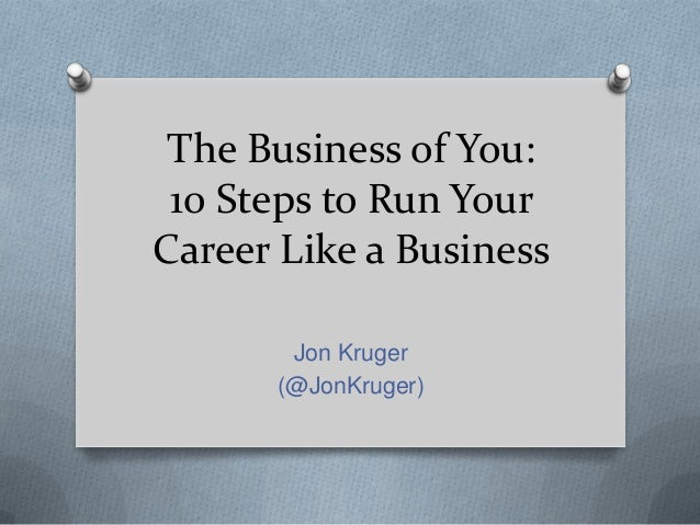 The Business of You: 10 Steps to Run Your Career Like a Business Jon Kruger (@JonKruger)