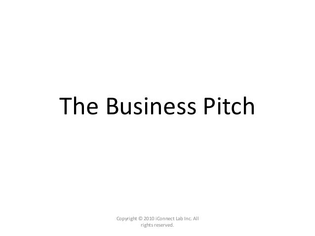 Copyright © 2010 iConnect Lab Inc. All rights reserved. The Business Pitch