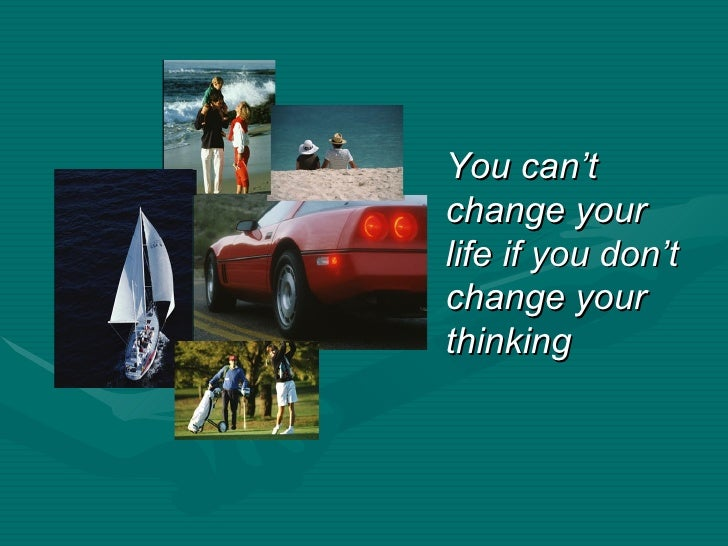 You can't change your life if you don't change your thinking