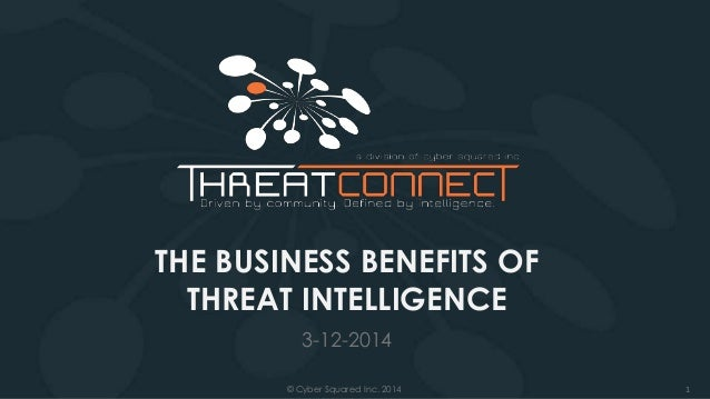 1© Cyber Squared Inc. 2014 THE BUSINESS BENEFITS OF THREAT INTELLIGENCE 3-12-2014