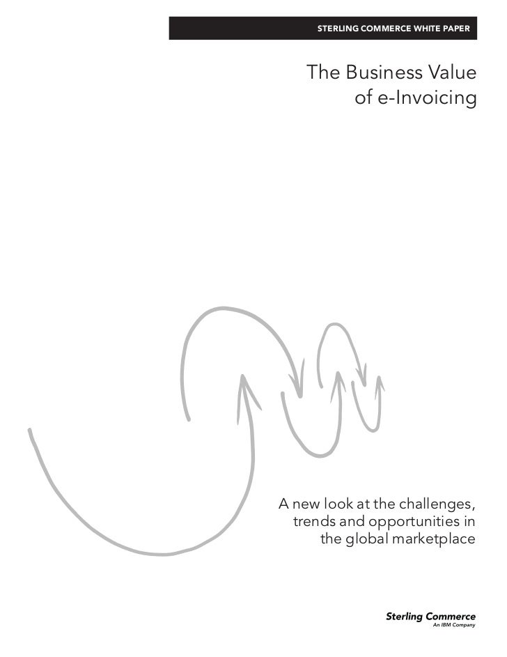 STERLING COMMERCE WHITE PAPER    The Business Value         of e-InvoicingA new look at the challenges,  trends and opport...
