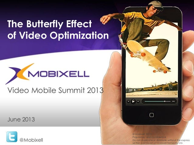 The Butterfly Effectof Video Optimization@MobixellJune 2013© Mobixell 2013Proprietary and ConfidentialDo not duplicate or ...