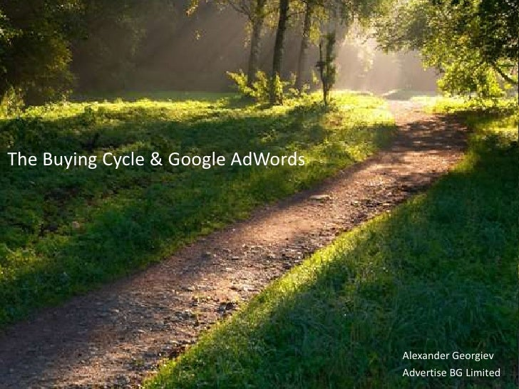 The Buying Cycle & Google AdWords<br />Alexander Georgiev<br />Advertise BG Limited<br />